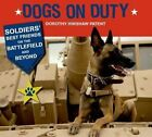 Dogs on Duty: Soldiers' Best Friends on the Battlefield and Beyond by Dorothy Hinshaw Patent (Paperback / softback, 2014)