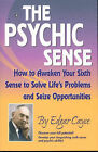 Psychic Sense: How to Awaken Your Sixth Sense to Solve Life's Problems and Seize Opportunities by Edgar Cayce (Paperback, 2006)