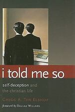 I Told Me So : Self-Deception and the Christian Life by Gregg A. Ten Elshof (2009, Paperback)