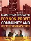 Marketing Research for Non-profit, Community and Creative Organizations: How to Improve Your Product, Find Customers and Effectively Promote Your Message by Bonita Kolb (Paperback, 2008)