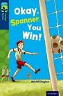 Oxford Reading Tree Treetops Fiction: Level 14: Okay, Spanner, You Win! by David Clayton (Paperback, 2014)