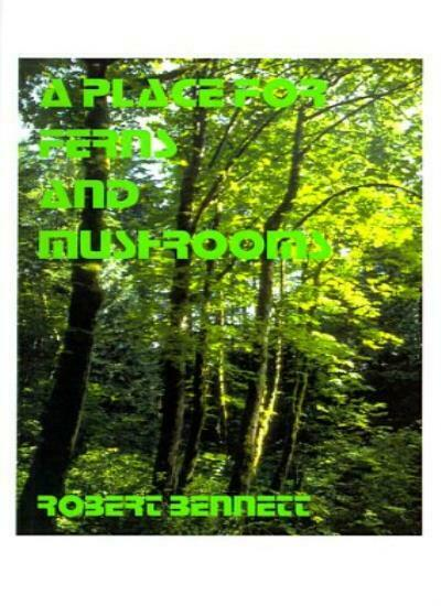A Place for Ferns and Mushrooms, Bennett, Robert 9781585000982 Free Shipping,,