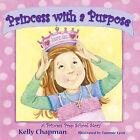 Princess with a Purpose by Kelly Chapman (Hardback, 2010)