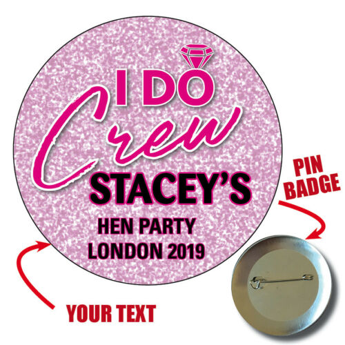 10 x 59mm PERSONALISED I DO CREW Bride Hen Party Night glitter effect Badges 962