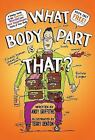 What Body Part Is That? : A Wacky Guide to the Funniest, Weirdest, and Most Disgustingest Parts of Your Body by Andy Griffiths (2012, Hardcover)