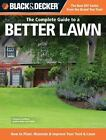 Black & Decker Complete Guide: Black and Decker the Complete Guide to a Better Lawn : How to Plant, Maintain and Improve Your Yard and Lawn by CPI Editors and Chris Peterson (2011, Paperback)