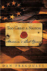 Too Great A Nation: America's Last Chance by Dan Fragoules (Paperback, 2009)
