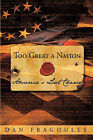 Too Great A Nation: America's Last Chance by Dan Fragoules (Hardback, 2009)