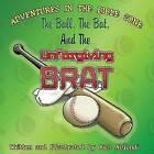 The Ball, the Bat, and the Unforgiving Brat by Rich Ablondi (Paperback / softback, 2013)