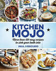 Kitchen Mojo: More Than 120 Easy Recipes to Sink Your Teeth into by Paul Mercurio (Spiral bound, 2015)