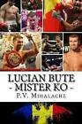 Lucian Bute - Mister Ko: From Pechea to Glory! by P V Mihalache (Paperback / softback, 2015)