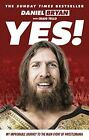 Yes!: My Improbable Journey to the Main Event of Wrestlemania by Daniel Bryan (Paperback, 2016)