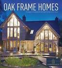 Oak Frame Homes: 336 Pages of Inspirational Self-Build Homes in Full Colour by Homebuilding  & Renovating Magazine (Hardback, 2015)