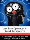 Air Base Opening: A Joint Perspective by Joseph A Zahn (Paperback / softback, 2012)