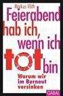 Feierabend hab ich, wenn ich tot bin von Markus Väth (2011, Taschenbuch)