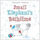 Small Elephant's Bathtime by Tatyana Feeney (Hardback, 2015)
