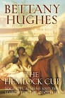 Hemlock Cup, The Socrates, Athens and the Search for the Good Lif by Bettany Hughes (Hardback, 2010)