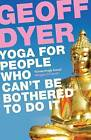 Yoga for People Who Can't be Bothered to Do it by Geoff Dyer (Paperback, 2012)