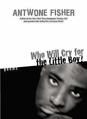 Who Will Cry for the Little Boy?: Poems by Fisher, Antwone Q.