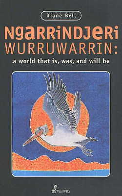 Ngarrindjeri Wurruwarrin: A World That is, Was and Will be by Diane Bell...