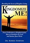 Kingdomize Me From Civilization to Kingdomization Here on Earth for Our Lord a