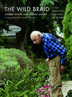 The Wild Braid: A Poet Reflects on a Century in the Garden by Stanley Kunitz (Paperback, 2007)