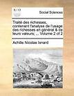 Traite Des Richesses, Contenant L'Analyse de L'Usage Des Richesses En General & de Leurs Valeurs; ... Volume 2 of 2 by Achille Nicolas Isnard (Paperback / softback, 2010)