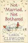 Not Married, Not Bothered: An ABC for Spinsters by Carol Clewlow (Paperback, 2005)