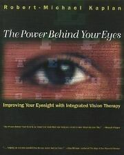 THE POWER BEHIND YOUR EYES ROBERT MICHAEL KAPLAN IMPROVING YOUR EYESIGHT VISION