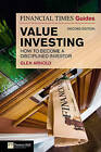 The Financial Times Guide to Value Investing: How to Become a Disciplined Investor by Glen Arnold (Paperback, 2009)