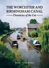 The Worcester and Birmingham Canal: Chronicles of the Cut by Revd Alan White (Hardback, 2016)