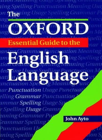The Oxford Essential Guide to the English Language,John Ayto