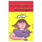 Common Sense to Contemplate 9780759627161 by Joan Rush Paperback