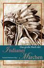 Das große Buch der Indianer-Märchen (2013, Gebundene Ausgabe)