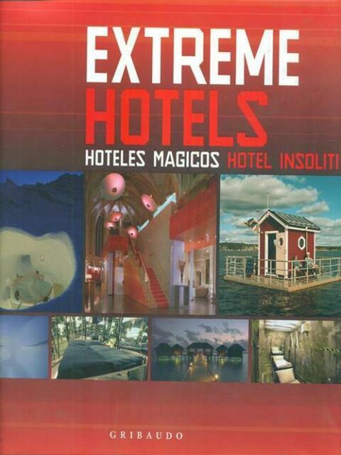 Extreme Hotels Hoteles Magicos Hotel Insoliti Autori Vari Gribaudo 2007