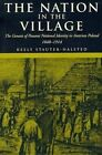 The Nation in the Village: The Genesis of Peasant, National Identity in Austrian Poland, 1848-1914 by Keely Stauter-Halsted (Paperback, 2004)