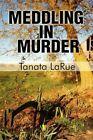 Meddling in Murder 9781448938179 by Tanata La Rue Paperback