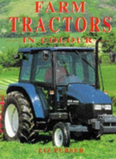 Farm Tractors in Colour By Liz Purser. 9781856483957
