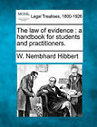 The Law of Evidence: A Handbook for Students and Practitioners. by W Nembhard Hibbert (Paperback / softback, 2010)
