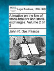 A Treatise on the Law of Stock-Brokers and Stock-Exchanges. Volume 2 of 2 by John R Dos Passos (Paperback / softback, 2010)