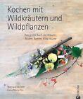 Kochen mit Wildkräutern und Wildpflanzen von Waltraud Witteler (2013, Gebundene Ausgabe)
