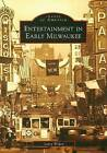 Entertainment in Early Milwaukee by Larry Widen (Paperback / softback, 2007)
