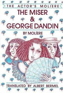 the miser george dandin the actors moliere applause books