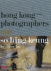 So Hing Keung: No. 1: Hong Kong/China Photographers by Oscar Ho (Hardback, 2008)