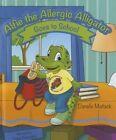 Alfie the Allergic Alligator Goes to School by Danelle Matlack (Hardback, 2014)