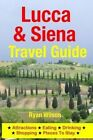 Lucca & Siena Travel Guide  : Attractions, Eating, Drinking, Shopping & Places to Stay by Ryan Wilson (Paperback / softback, 2014)