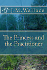 The Princess and the Practitioner by J M Wallace (Paperback / softback, 2010)