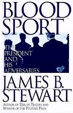 Blood Sport : The President and His Adversaries by James B. Stewart (1996, HC)