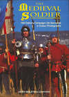 The Medieval Soldier: 15th Century Campaign Life Recreated in Colour Photographs by Gerry Embleton, John Howe (Hardback, 1998)