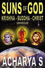 Suns of God: Buddha and Christ Unveiled by S. Acharya (Paperback, 2004)